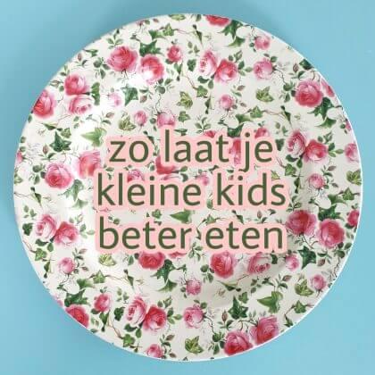Je kleine kind beter laten eten: tips voor baby, peuter en kleuter