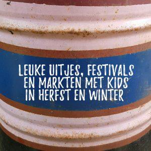 Leuke uitjes, festivals en markten met kids in de herfst en winter