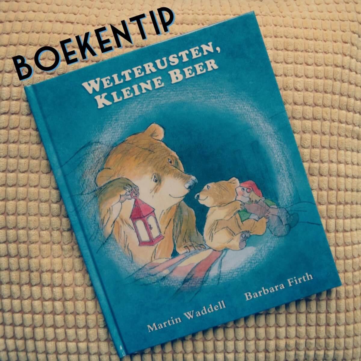 Boekentip: Welterusten Kleine Beer, voor kinderen die bang zijn in het donker #leukmetkids