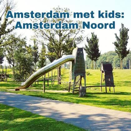 Amsterdam met kids, Amsterdam Noord: musea, speeltuinen, parken, zwemplekken, actieve uitjes, kinderboerderijen, winkels, restaurants en nog veel meer