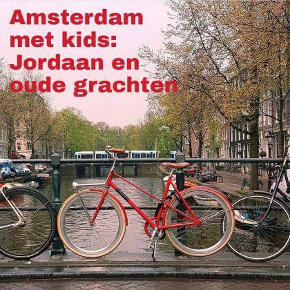 Amsterdam met kids, Jordaan en oude grachten: musea, speeltuinen, parken, zwemplekken, actieve uitjes, kinderboerderijen, winkels, restaurants en nog veel meer