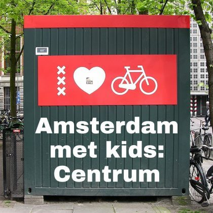 Amsterdam met kids, Centraal Station, de Dam, Kalverstraat, Nieuwendijk en Nieuwmarkt: musea, speeltuinen, parken, zwemplekken, actieve uitjes, kinderboerderijen, winkels, restaurants en nog veel meer