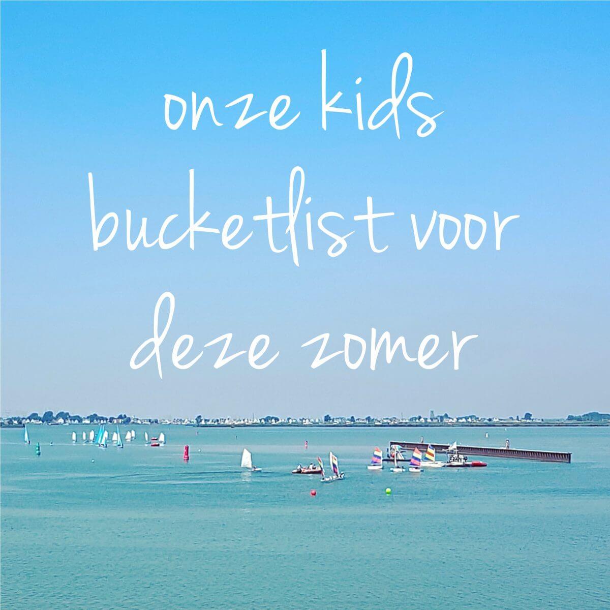 Onze kids bucketlist voor deze zomer: leuke activiteiten tijdens de zomervakantie #leukmetkids