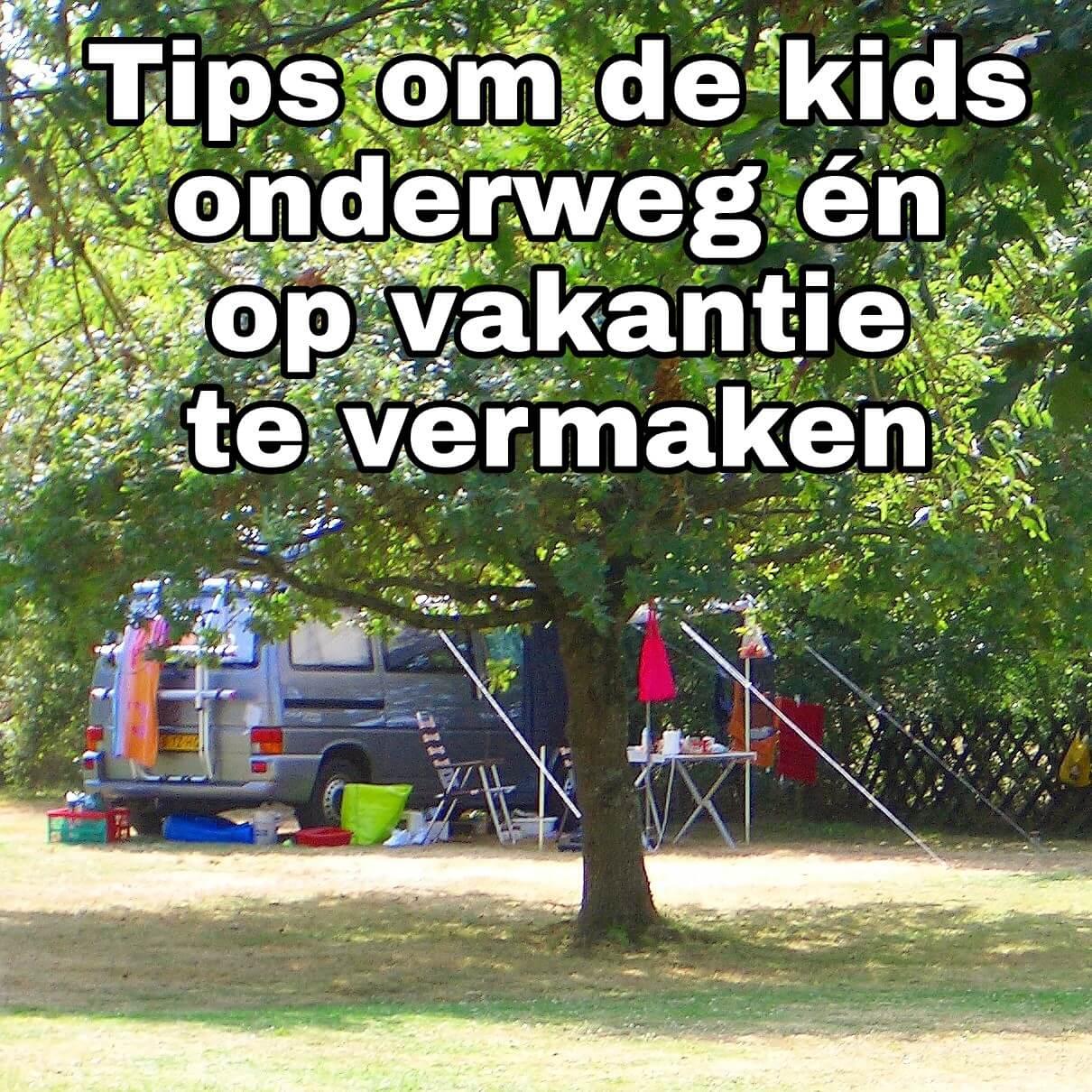 Tips om de kids onderweg én op de vakantiebestemming te vermaken