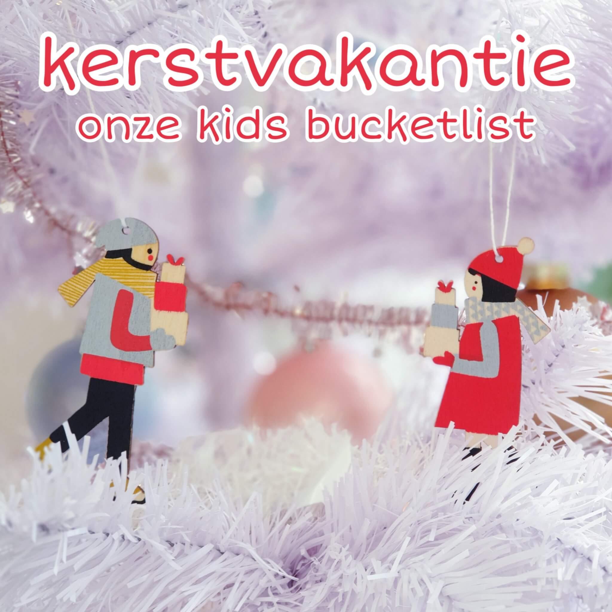 Onze kids bucketlist voor kerst: kerstvakantie activiteiten