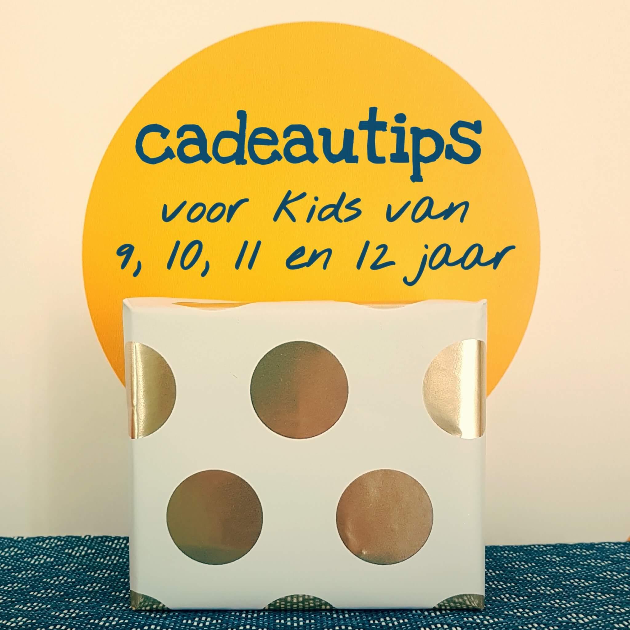 Verjaardagscadeau voor kids van 9, 10, 11 en 12 jaar: leuke cadeau tips voor bovenbouw kinderen